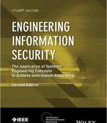 Engineering Information Security: The Application Of Systems Engineering Concepts To Achieve Information Assurance PDF