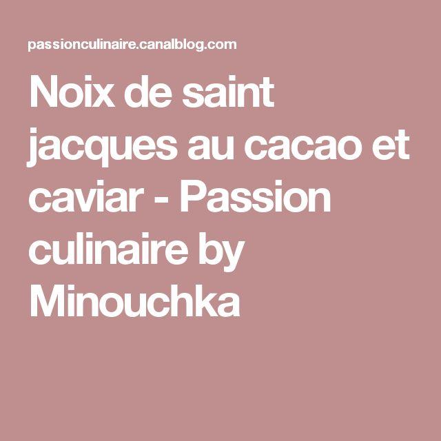 Noix de saint jacques au cacao et caviar - Passion culinaire by Minouchka
