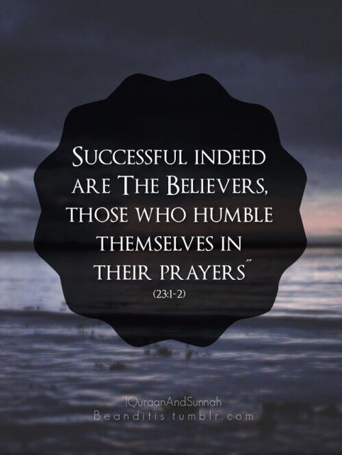 """""""Successful indeed are the believers, those who humble themselves in their prayers."""" Qur'an 23:1-2"""