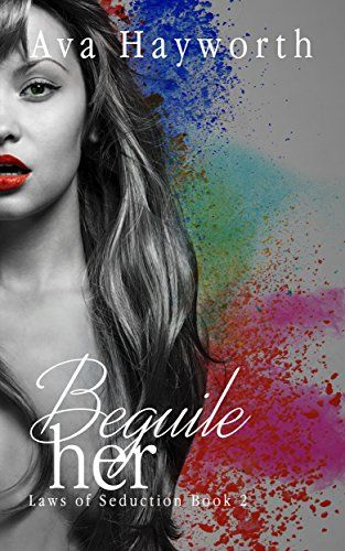 Beguile her: Laws of Seduction Book 2 by Ava Hayworth