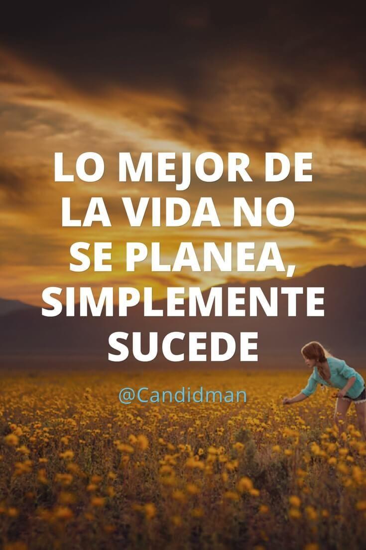 Lo mejor de la vida no se planea simplemente sucede.  @Candidman     #Frases Candidman Reflexión Vida @candidman