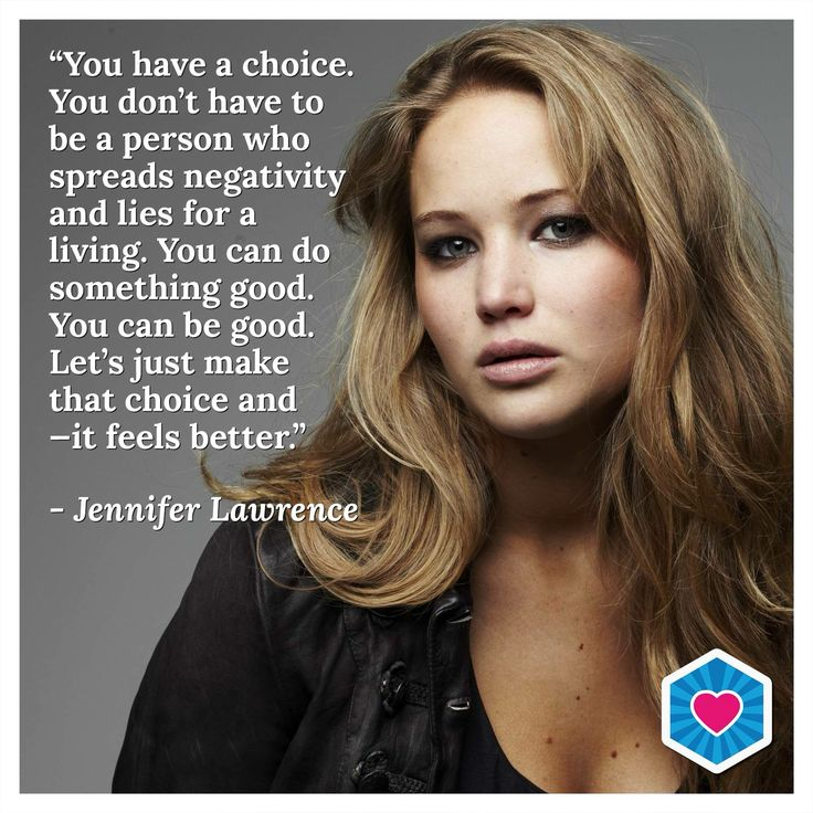 Let's all follow Jennifer Lawrence's example and make the choice to be better! #KindnessCounts #LoveNotHate