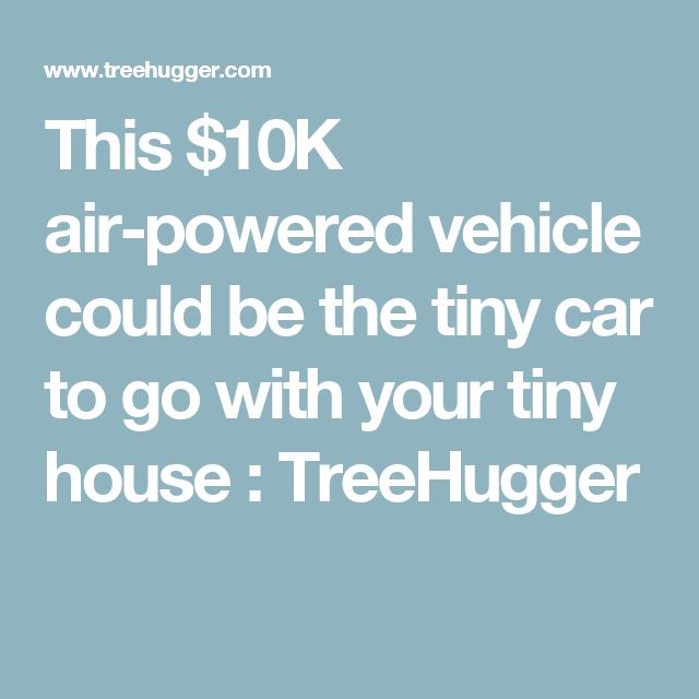 This $10K air-powered vehicle could be the tiny car to go with your tiny house : TreeHugger