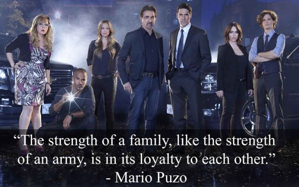 "Mario Puzo: ""The strength of a family, like the strength of an army, is in its loyalty to each other."" Referenced in Criminal Minds' Season 4, Episode 13 ""Bloodline"""
