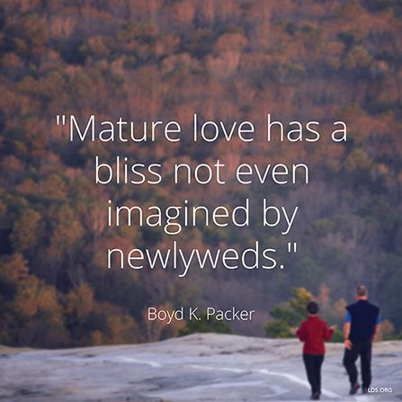 """""""Mature love has a bliss not even imagined by newlyweds."""" —President Boyd K. Packer"""
