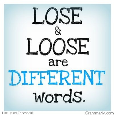 """""""Lose"""" and """"Loose"""" are different words.  Check your spelling and improve your vocabulary. Save the English language!"""