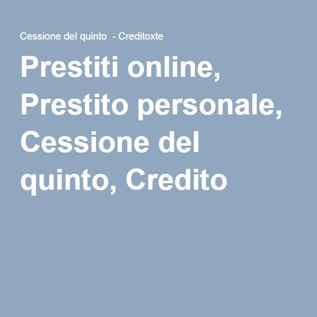 Prestiti online, Prestito personale, Cessione del quinto, Credito