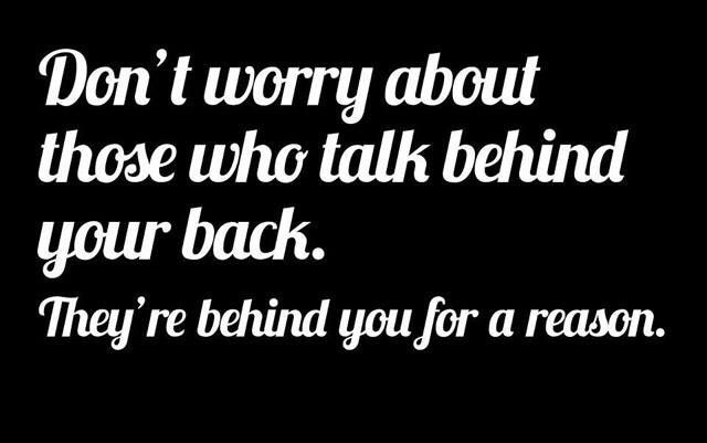 Behind you for a reason