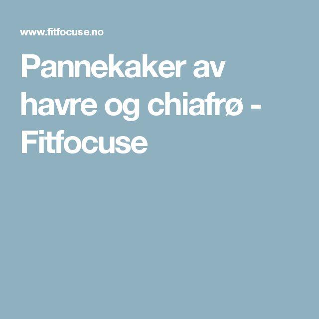 Pannekaker av havre og chiafrø - Fitfocuse
