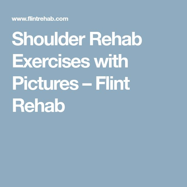 Shoulder Rehab Exercises with Pictures – Flint Rehab