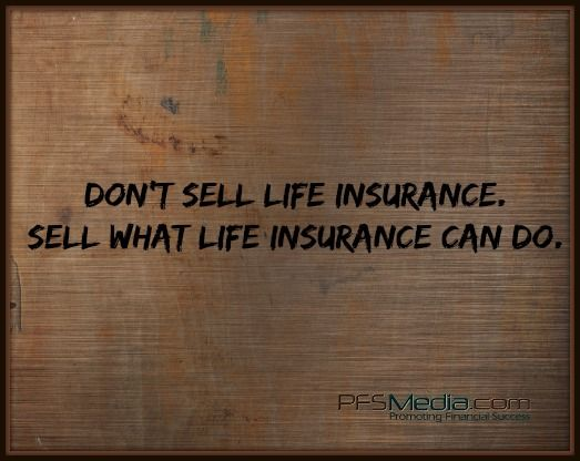 don 39 t sell life insurance sell what life insurance can do