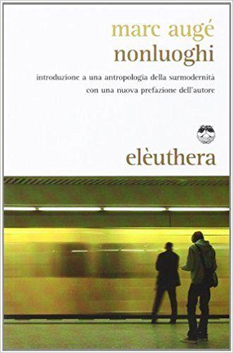 Amazon.it: Nonluoghi. Introduzione a una antropologia della surmodernità - Marc Augé, D. Rolland, C. Milani - Libri