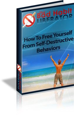 The Bad Habit Liberator - How To Free Yourself From Self Destructive Behaviours