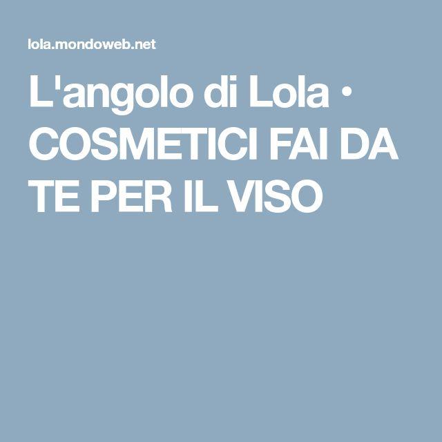 L'angolo di Lola • COSMETICI FAI DA TE PER IL VISO