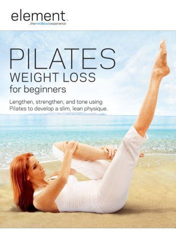 Element: Pilates Weight Loss for Beginners...love the stretching in this dvd