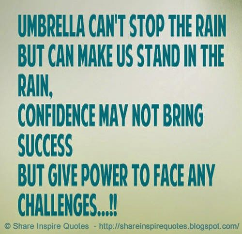 Umbrella can't stop the rain, but can make us stand in the rain. Confidence may not bring success, but give us power to face any challenges.  #Life #lifelessons #lifeadvice #lifequotes #quotesonlife #lifequotesandsayings #umbrella #stop #rain #stand #rain #confidence #success #power #face #challenges #shareinspirequotes #share #inspire #quotes #whatsapp