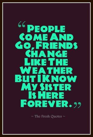 People+Come+And+Go,+Friends+Change+Like+The+Weather+But+I+Know+My+Sister+Is+Here+Forever