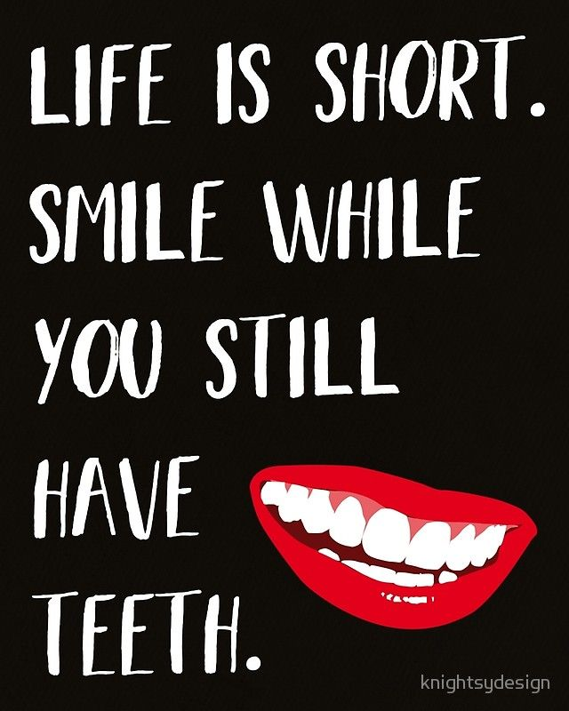Life Is Short Smile While You Still Have Teeth Funny Life Quote Wisdom Quotes Life Life Humor Funny Quotes About Life