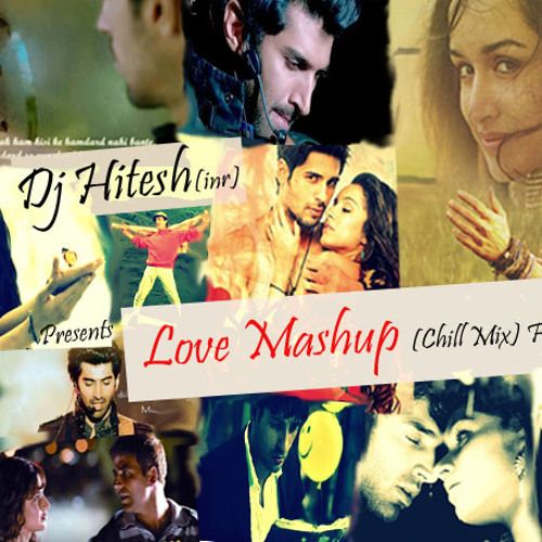love Mashup (Chill mix) by Dj.Hitesh