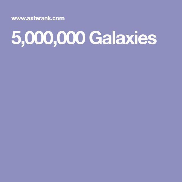 5,000,000 Galaxies
