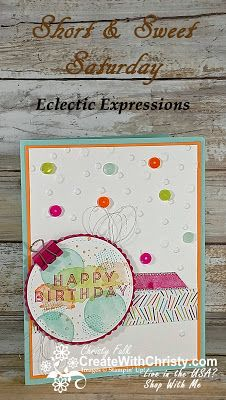 FREE tutorial included in post - Stampin' Up! Eclectic Expressions and Scattered Sequins Dynamic TIEF - S&SS - handmade birthday card - Sale-A-Bration - SAB2018 - Create With Christy: Short & Sweet Saturday - Christy Fulk, Independent SU! Demo
