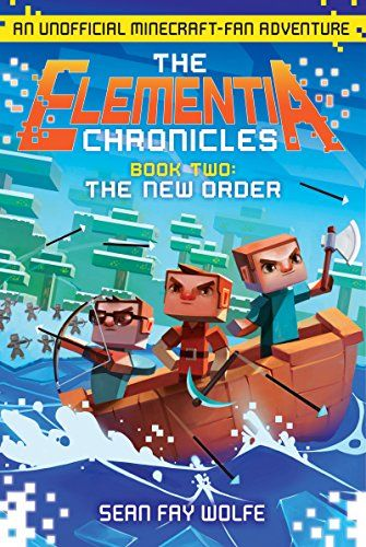 The Elementia Chronicles #2: The New Order: An Unofficial Minecraft-Fan Adventure:   strongAn unofficial Minecraft-fan adventure series inspired by the bestselling game!/strong/pFans of the bestselling video game Minecraft, middle grade readers, and action-adventure story enthusiasts of all ages experience an exciting journey that will take them far beyond the world they know./pPresident Stan has led his people through an epic battle and brought peace to the Republic of Elementia. But ...