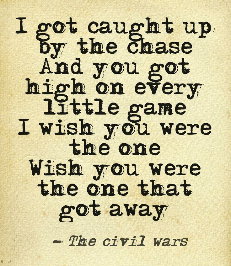 The civil wars wish you were the one that got away quote , love it