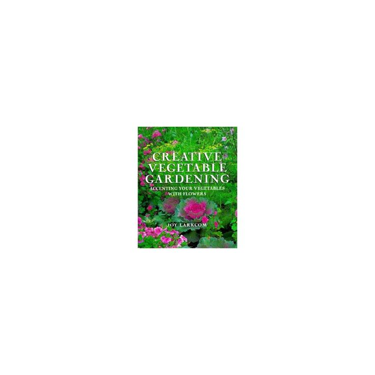 Creative Vegetable Gardening – by Joy Larkcom (Hardcover)