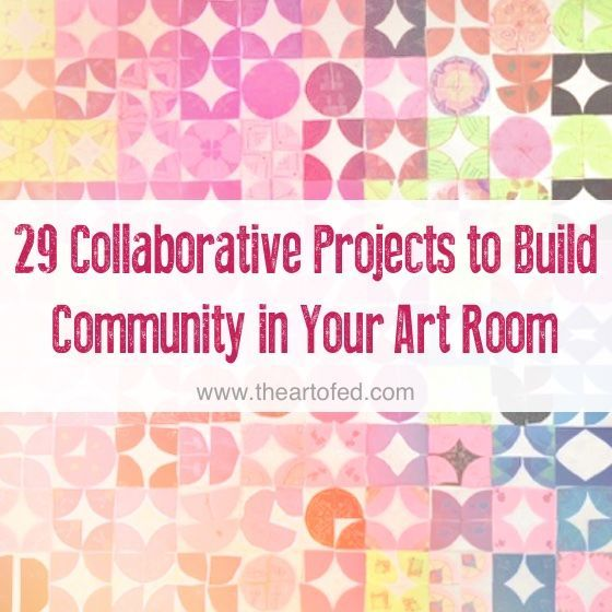 29 Collaborative Projects to Build Community in Your Art Room