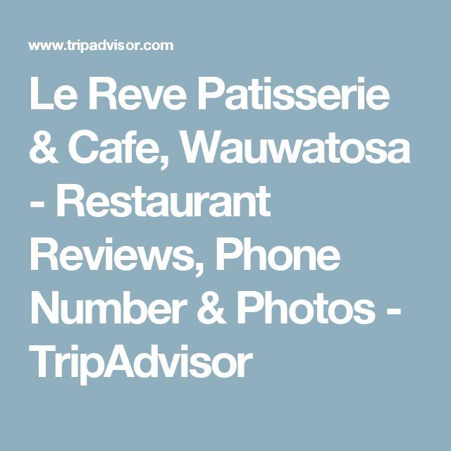 Le Reve Patisserie & Cafe, Wauwatosa - Restaurant Reviews, Phone Number & Photos - TripAdvisor
