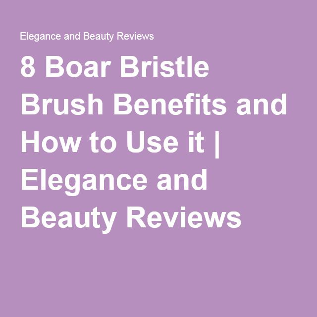 8 Boar Bristle Brush Benefits and How to Use it | Elegance and Beauty Reviews