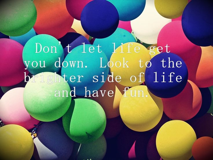 Never let life get you down