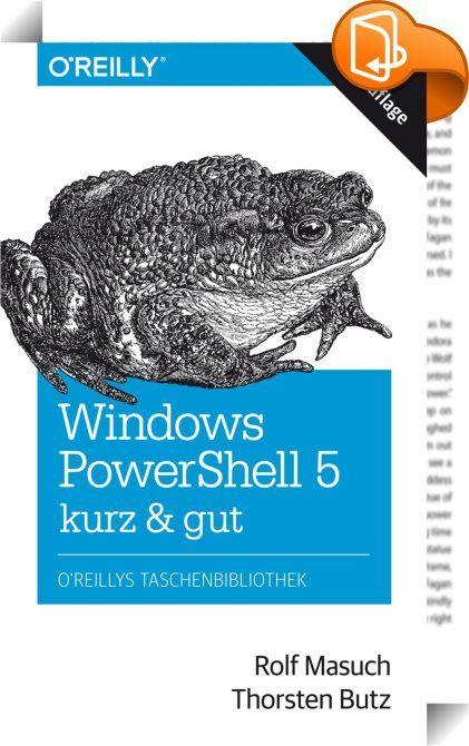 Windows PowerShell 5 – kurz & gut    ::  Die Windows PowerShell eröffnet Administratoren der Windows-Plattform interessante Möglichkeiten. Mit der objektbasierten Befehlsshell, der einprägsamen Skriptsprache und den Utilities der PowerShell können Sie verschiedenste Aufgaben schnell erledigen und automatisieren. Die PowerShell ermöglicht den Zugriff auf leistungsstarke Technologien: auf das .NET Framework, die Windows Management Instrumentation (WMI), COM, die Windows-Registrierung u.v...