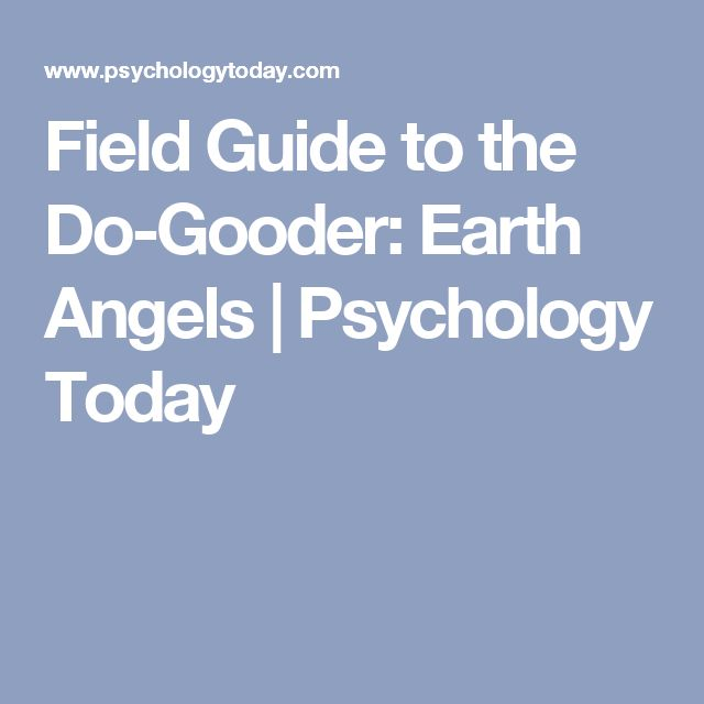 Field Guide to the Do-Gooder: Earth Angels | Psychology Today