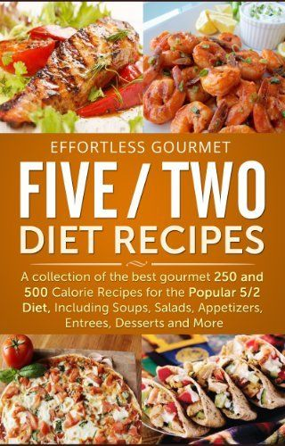 Effortless Gourmet Five Two Diet Recipes - Delicious Recipes for 5:2 Diet, Intermittent Fasting and Low Calorie Meals: Five Two 5:2 Soups, Salads, Pasta, ... Fasting, Healthy Living and Weight Loss) by Jenni Fleming, http://www.amazon.com/dp/B00JSXJTOS/ref=cm_sw_r_pi_dp_WQNHtb1MHPHXZ