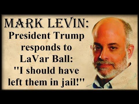 """Mark Levin Show: President Trump responds to LaVar Ball: """"I should have ..."""