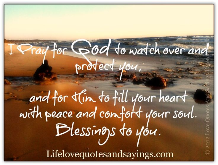 I Pray For God To Watch Over And Protect You, And For Him