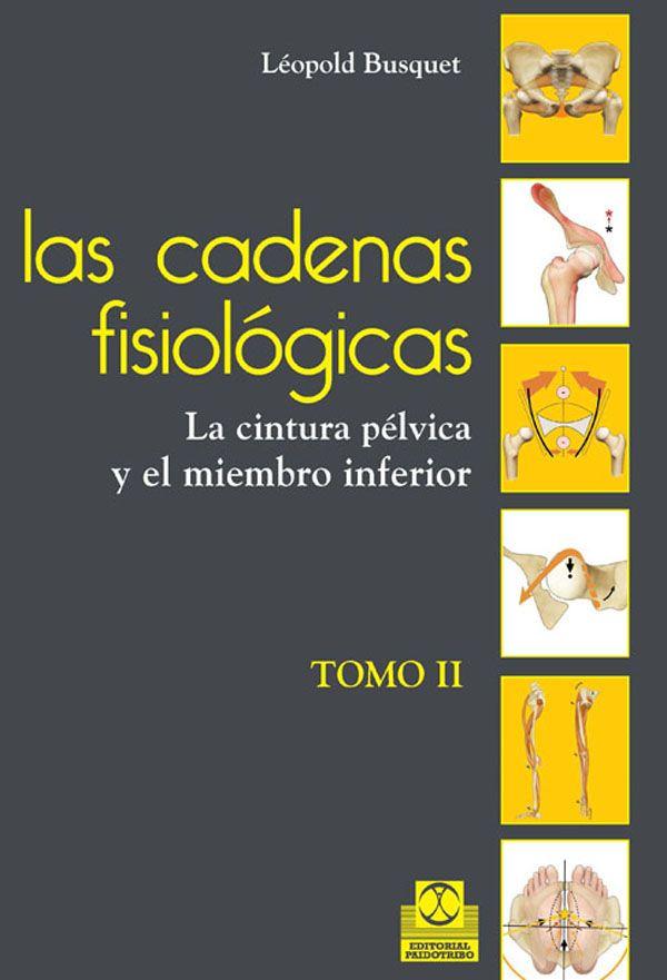 BUSQUET L. LAS CADENAS FISIOLÓGICAS: LA CINTURA PÉLVICA Y EL MIEMBRO INFERIOR. BARCELONA: PAIDOTRIBO; 2012. http://www.paidotribo.com/ficha.aspx?cod=01140