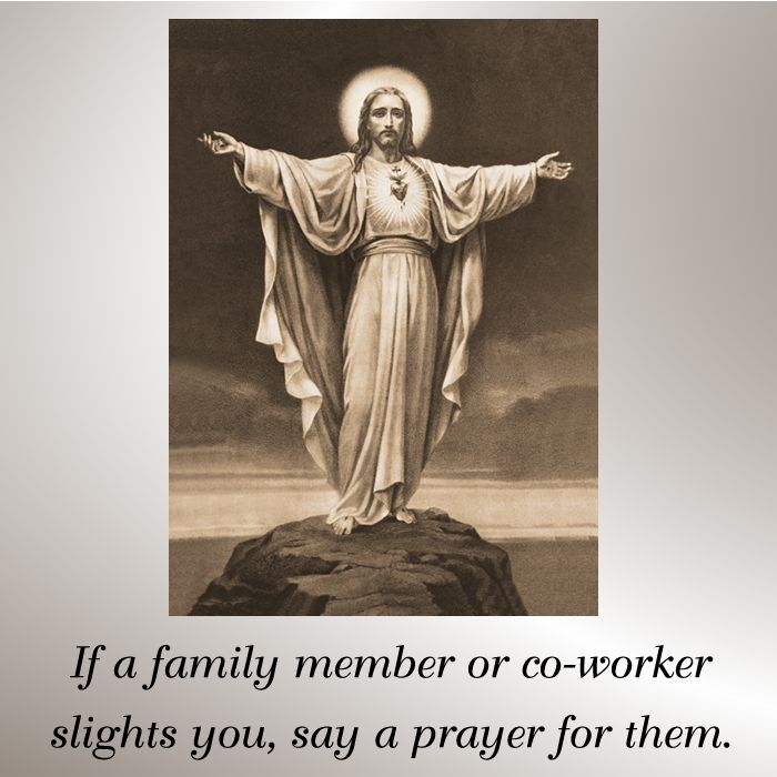 If a family member or co-worker slights you, say a prayer for them. #DaughtersofMaryPress #DaughtersofMary #SacredHeart