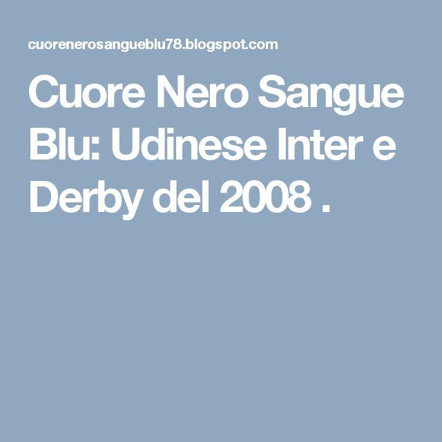 Cuore Nero Sangue Blu: Udinese Inter e Derby del 2008 .