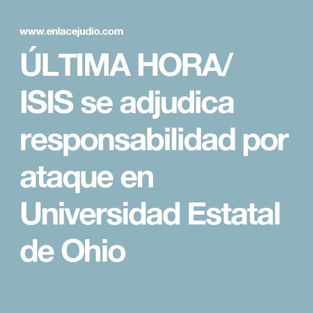 ÚLTIMA HORA/ ISIS se adjudica responsabilidad por ataque en Universidad Estatal de Ohio