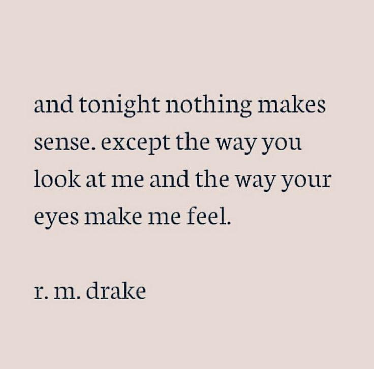 nothing makes sense except that. [r.m. drake]