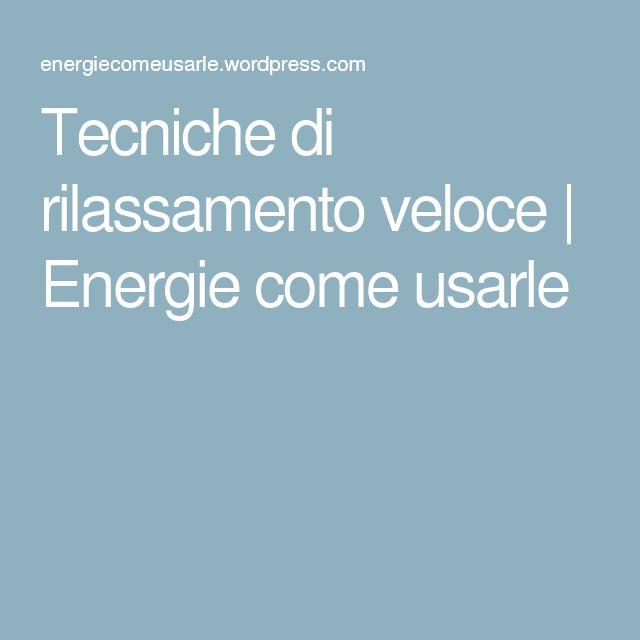Tecniche di rilassamento veloce   Energie come usarle
