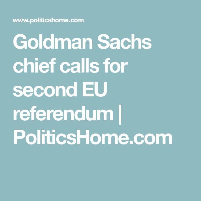 Goldman Sachs chief calls for second EU referendum   PoliticsHome.com