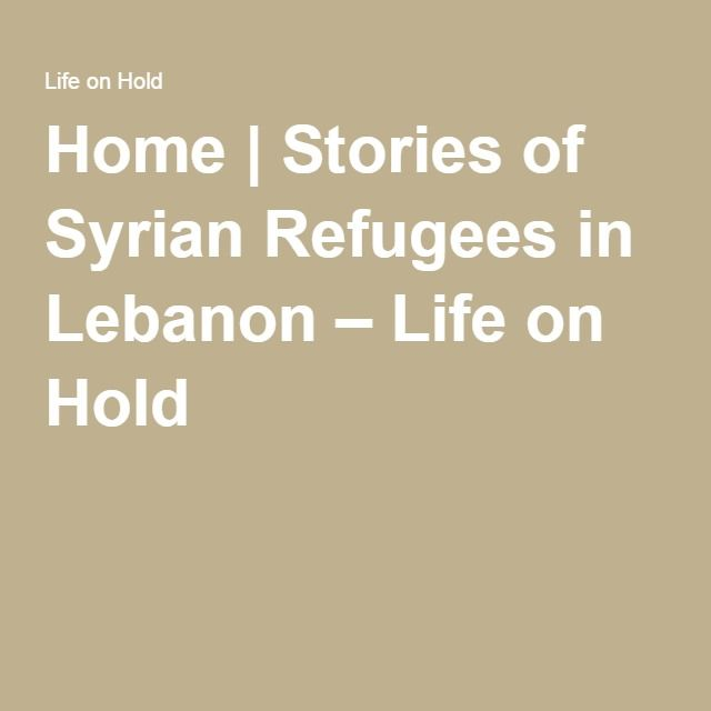 Home | Stories of Syrian Refugees in Lebanon – Life on Hold
