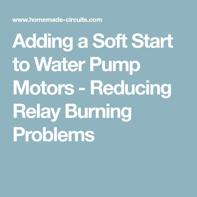 Adding a Soft Start to Water Pump Motors - Reducing Relay Burning Problems