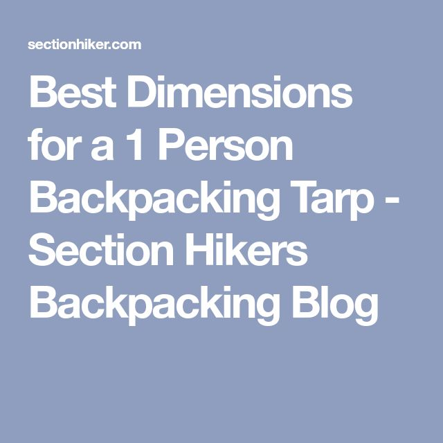 Best Dimensions for a 1 Person Backpacking Tarp - Section Hikers Backpacking Blog