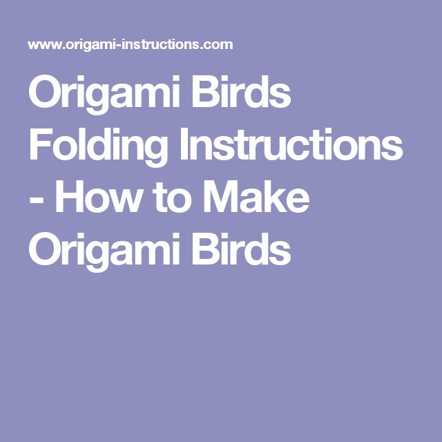 Origami Birds Folding Instructions - How to Make Origami Birds