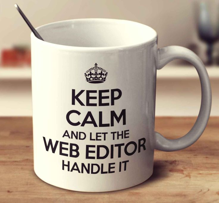 Keep Calm And Let The Web Editor Handle It