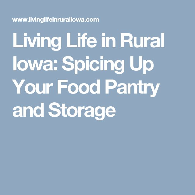 Living Life in Rural Iowa: Spicing Up Your Food Pantry and Storage